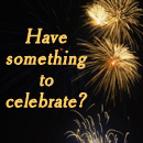 Have something to celebrate?